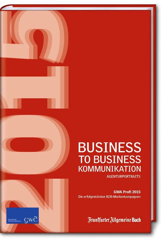 Business to Business-Kommunikation / GWA Profi Award 2015: Die erfolgreichsten B2B-Markenkampagnen
